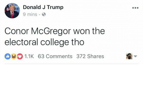 Wonned: Donald J Trump  9 mins  Conor McGregor won the  electoral college tho  1.1K 63 Comments 372 Shares