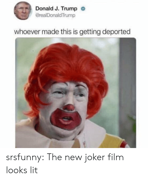 donald-j-trump: Donald J. Trump  @realDonaldTrump  whoever made this is getting deported srsfunny:  The new joker film looks lit