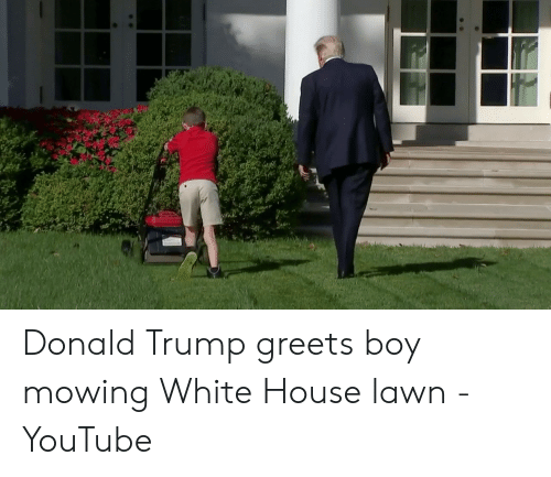 Donald Trump Greets Boy Mowing White House Lawn Youtube