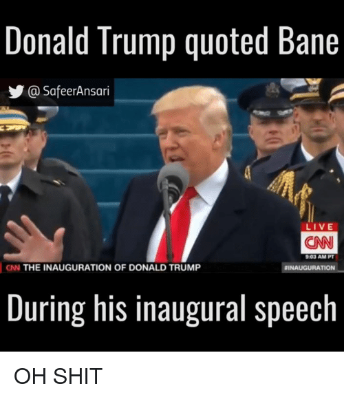 Trumps Quotes: Donald Trump quoted Bane  Ca SafeerAnsari  LIVE  CNN  903 AM PT  CN THE INAUGURATION OF DONALD TRUMP  BINAUGURATION  During his inaugural speech OH SHIT