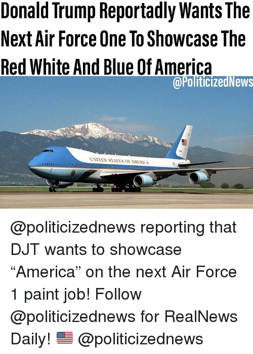 "air force one: Donald Trump Reportadly Wants The  Next Air Force One To Showcase The  Red White And Blue Of America  @PoliticizedNews @politicizednews reporting that DJT wants to showcase ""America"" on the next Air Force 1 paint job! Follow @politicizednews for RealNews Daily! 🇺🇸 @politicizednews"
