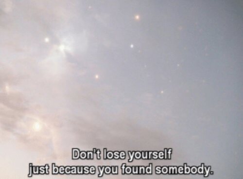 Lose Yourself: Donit lose yourself  just because you found somebody