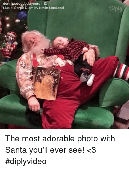 Carpe Diem: donniesdaddydaycare I f  Music: Carpe Diem by Kevin MacLeod  Diply The most adorable photo with Santa you'll ever see! <3 #diplyvideo