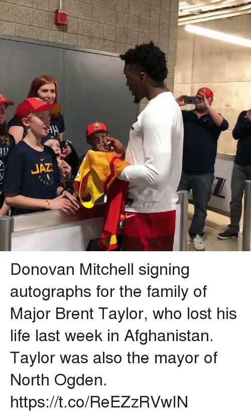 Family, Life, and Memes: Donovan Mitchell signing autographs for the family of Major Brent Taylor, who lost his life last week in Afghanistan.   Taylor was also the mayor of North Ogden.    https://t.co/ReEZzRVwIN