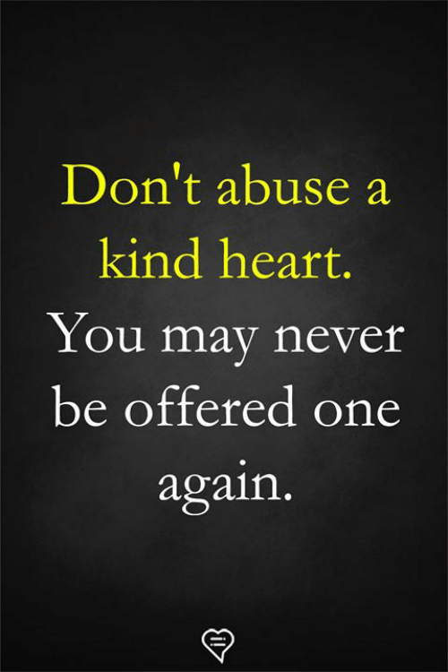 Heart You: Don't abuse a  kind heart  You mav never  be offered one  again.