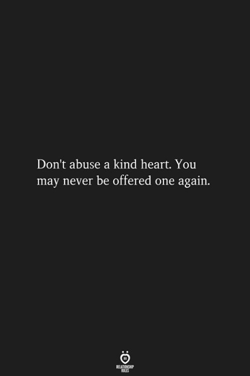 Heart You: Don't abuse a kind heart. You  may never be offered one again