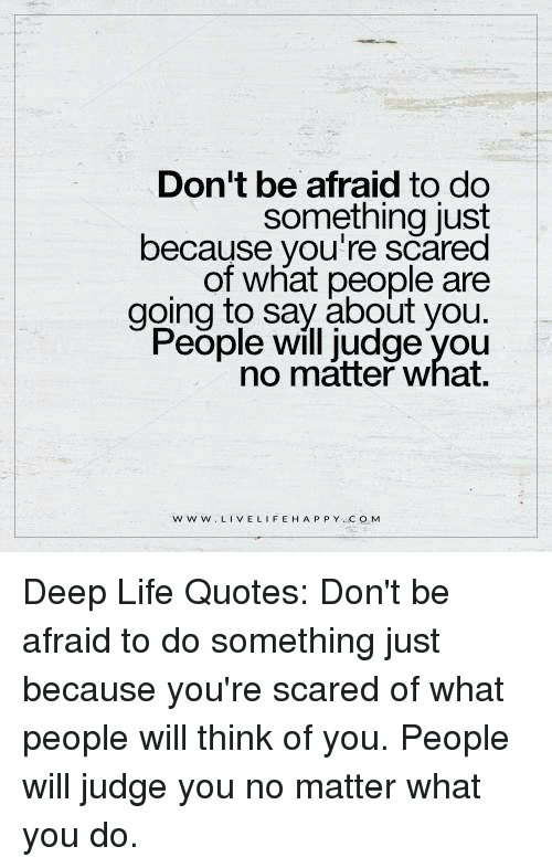 Dont Be Afraid To Do Something Just Because Youre Scared Of What