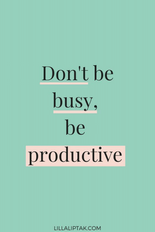 Com, Productive, and  Dont: Don't be  busy  productive  LILLALIPTAK.COM