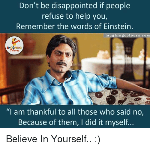 "Einstein Laughing: Don't be disappointed if people  refuse to help you,  Remember the words of Einstein  laughing colours co m  LAC  ""I am thankful to all those who said no,  Because of them, I did it myself... Believe In Yourself.. :)"