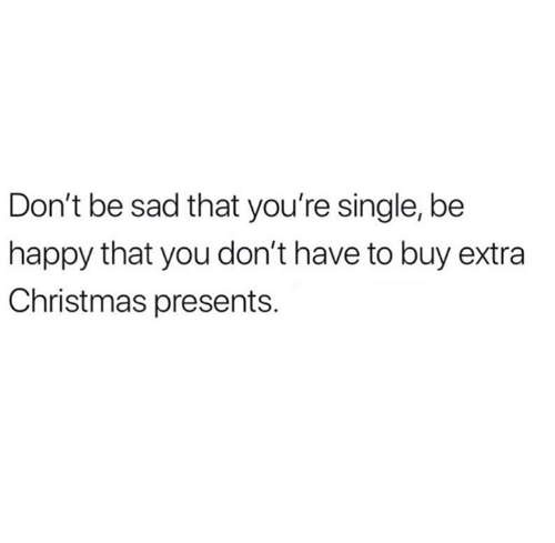 Don T Be Sad That You Re Single Be Happy That You Don T Have To Buy