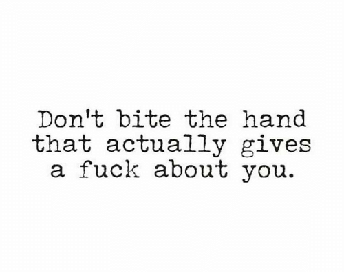 Fuck, Bite, and  Dont: Don't bite thehand  that actually gives  a fuck about vou.