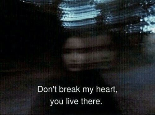 Heart You: Don't break my heart,  you live there.
