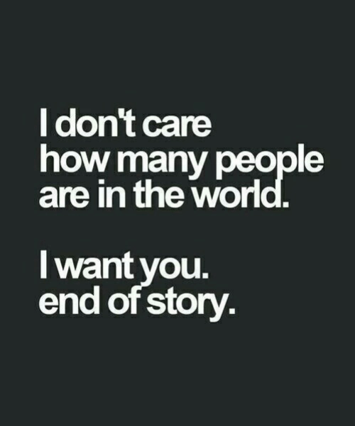 Wor: dont care  how many people  are in the wor  I want vou.  end of story