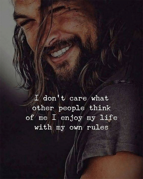Life, Think, and Own: don't care what  other people think  of me I enjoy my life  with my own rules