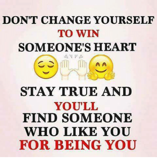 À   À  : DON'T CHANGE YOURSELF  TO WIN  SOMEONE'S HEART  A A  STAY TRUE AND  YOU'LL  FIND SOMEONE  WHO LIKE YOU  FOR BEING YOU