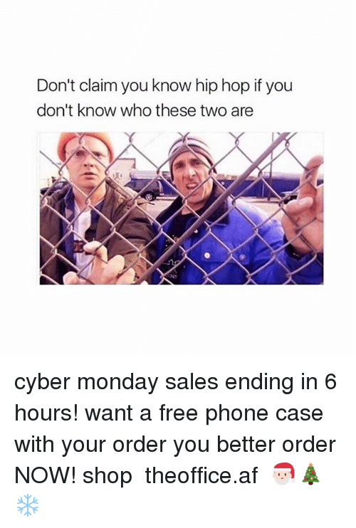 Af, Memes, and Phone: Don't claim you know hip hop if you  don't know who these two are  ㄚ cyber monday sales ending in 6 hours! want a free phone case with your order you better order NOW! shop ➵ theoffice.af 🎅🏻🎄❄️