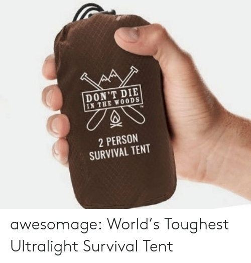 in the woods: DON'T DIE  IN THE WOODS  2 PERSON  SURVIVAL TENT awesomage:  World's Toughest Ultralight Survival Tent