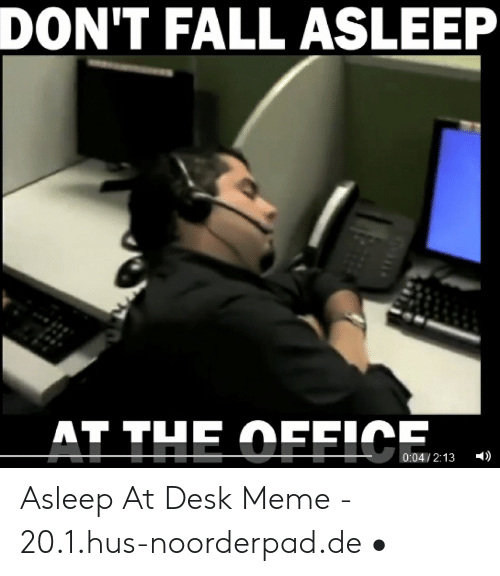 25 Best Memes About Asleep At Desk