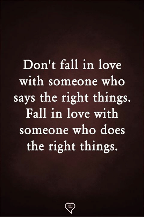 Fall, Love, and Memes: Don't fall in love  with someone who  says the right things.  Fall in love with  someone who does  the right things.