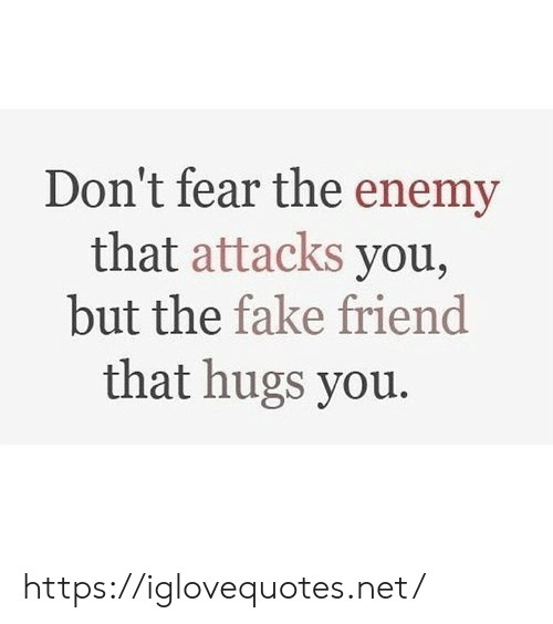 the enemy: Don't fear the enemy  that attacks you,  but the fake friend  that hugs you. https://iglovequotes.net/