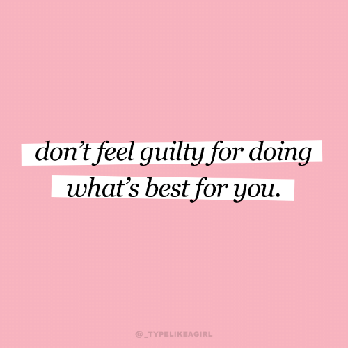 Best, You, and For: don't feel guilty for doing  what's best for you.  @_TYPELIKEAGIRL