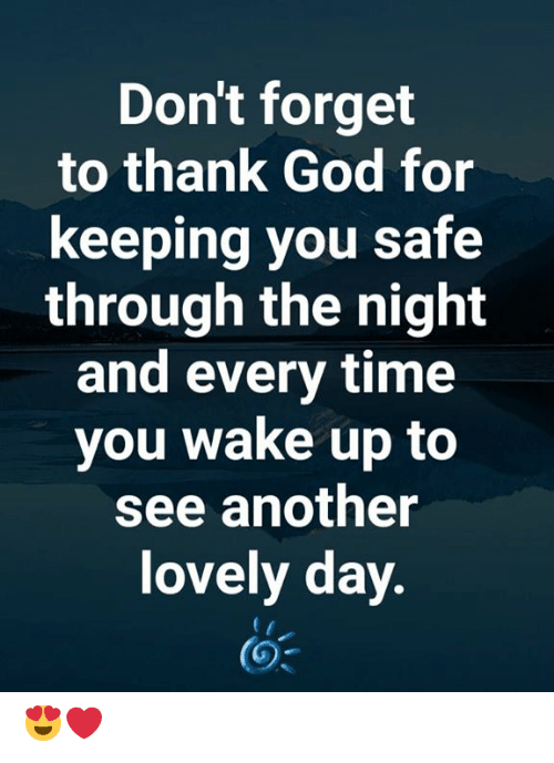 God, Memes, and Time: Don't forget  to thank God for  keeping you safe  through the night  and every time  you wake up to  see another  lovely day. 😍❤️