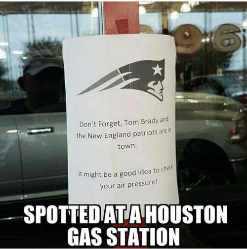 England, New England Patriots, and Patriotic: Don't Forget, Tom Brady and  the New England patriots are in  town  t might be a good idea to che  SPOTTEDATA HOUSTON  GAS STATION