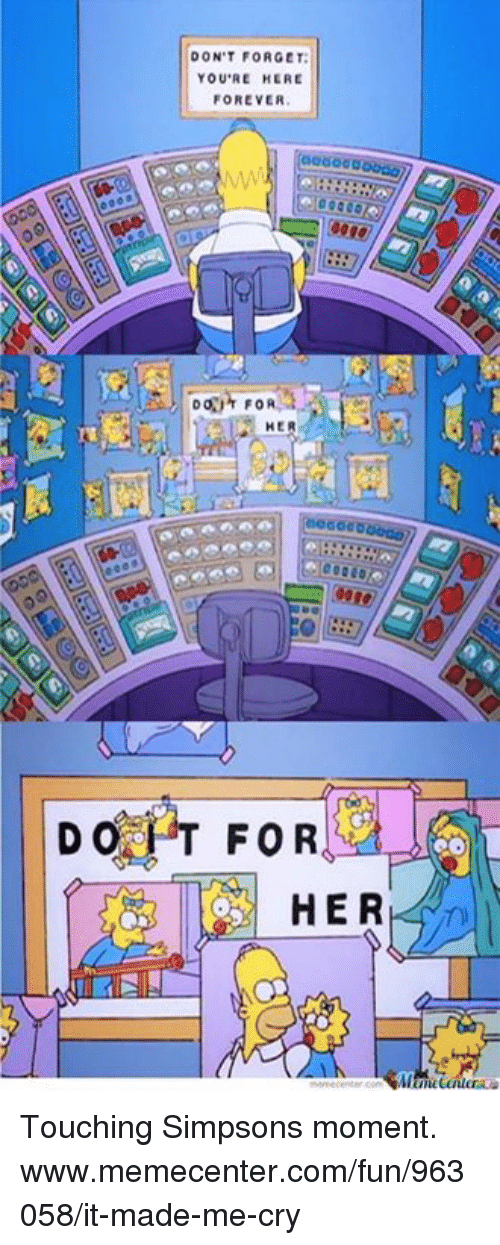 Youre Here Forever: DON'T FORGET:  YOU'RE HERE  FOREVER  DONUT FOR  HE  DO PT FOR  HER Touching Simpsons moment.