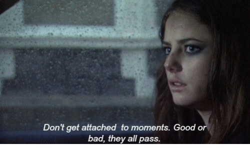 Bad, Good, and All: Don't get attached to mome  bad, they all pass  nts. Good or