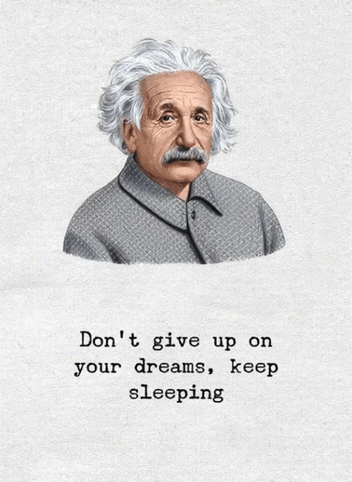 Sleeping, Dreams, and  Dont: Don't give up on  your dreams, keep  sleeping