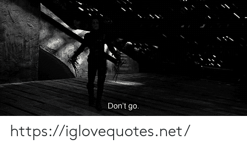 dont go: Don't go. https://iglovequotes.net/
