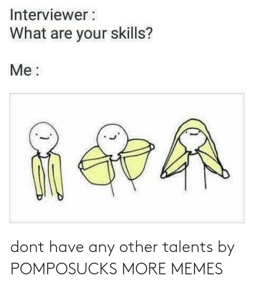 Any Other: dont have any other talents by POMPOSUCKS MORE MEMES