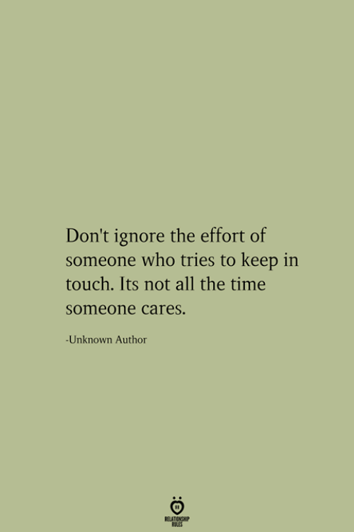Keep In: Don't ignore the effort of  someone who tries to keep in  touch. Its not all the time  someone cares.  -Unknown Author  RELATIONSHIP  ES