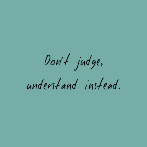 Judge,  Understand, and  Instead: Don't judge,  understand instead