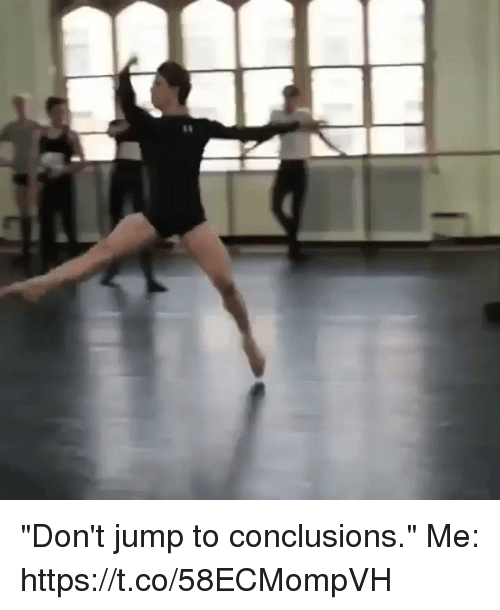 "Jump To Conclusions: ""Don't jump to conclusions.""   Me: https://t.co/58ECMompVH"