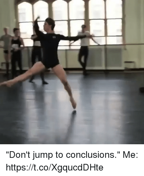 "Jump To Conclusions: ""Don't jump to conclusions.""   Me: https://t.co/XgqucdDHte"
