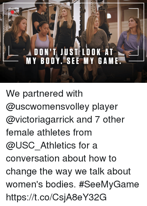 usc athletics: DON'T JUST LDOK AT  MY BODY..SEEMY GAME We partnered with @uscwomensvolley player @victoriagarrick and 7 other female athletes from @USC_Athletics for a conversation about how to change the way we talk about women's bodies. #SeeMyGame https://t.co/CsjA8eY32G