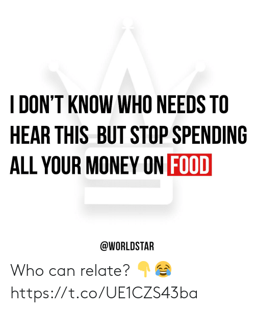 Know Who: DON'T KNOW WHO NEEDS TO  HEAR THIS BUT STOP SPENDING  ALL YOUR MONEY ON FOOD  @WORLDSTAR Who can relate? 👇😂 https://t.co/UE1CZS43ba