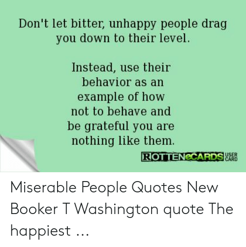 Don\'t Let Bitter Unhappy People Drag You Down to Their Level ...