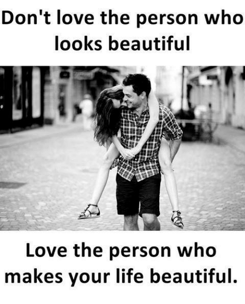 beautifull: Don't love the person who  looks beautiful  Love the person who  makes your life beautiful