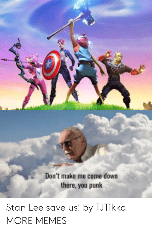 Dank, Memes, and Stan: Don't make me come down  there, you punk Stan Lee save us! by TJTikka MORE MEMES