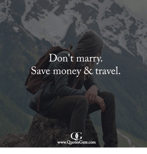 Memes, Money, and Travel: Don't marrv  Save money & travel  www.QuotesGate.com