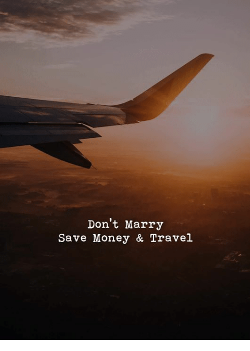 Memes, Money, and Travel: Don't Marry  Save Money & Travel