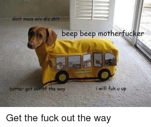 Shit, Fuck, and Will: dont mess wiv dis shit  beep beep motherfucker  better get our of the way  i will fuk u up Get the fuck out the way