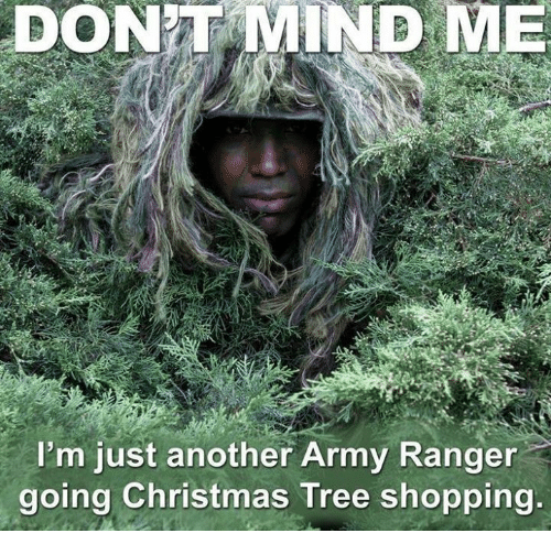 army ranger: DONT MIND ME  T I'm just another Army Ranger  going Christmas Tree shopping.