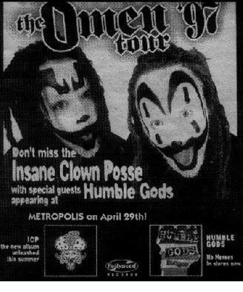 Memes, April, and Insane Clown Posse: Don't miss the  Insane Clown Posse  with special guests  appearng at  METROPOLIS on April 29th!  ICP  GORS  the new l  30  ueleash#A  s suneser  Hs Herees