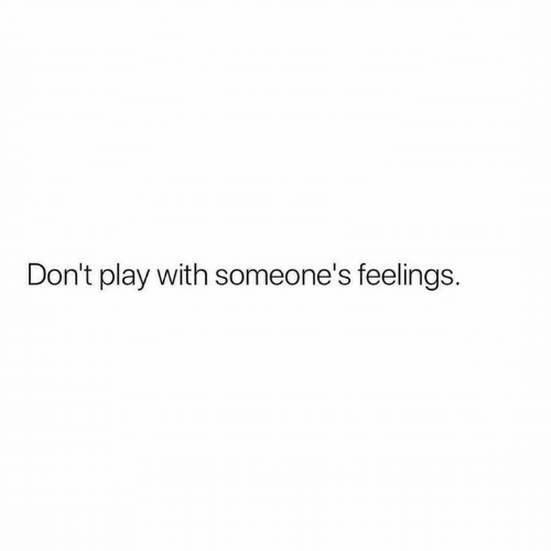 dont-play: Don't play with someone's feelings.