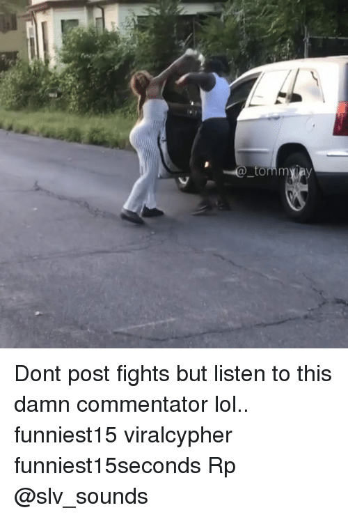 Commentator: Dont post fights but listen to this damn commentator lol.. funniest15 viralcypher funniest15seconds Rp @slv_sounds