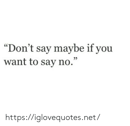 """Net, You, and Href: """"Don't say maybe if you  want to say no."""" https://iglovequotes.net/"""