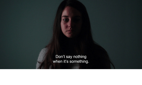 its something: Don't say nothing  when it's something.